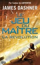 Le Jeu du maître - tome 2 : La révolution eBook by James DASHNER, Guillaume FOURNIER