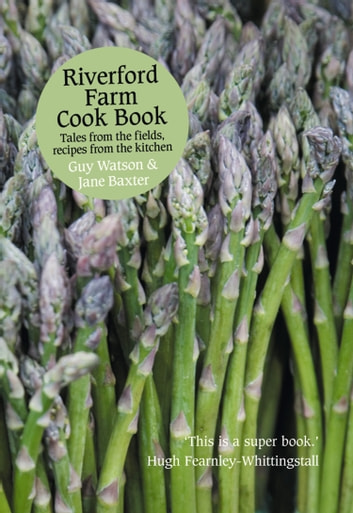 Riverford Farm Cook Book: Tales from the Fields, Recipes from the Kitchen ebook by Guy Watson,Jane Baxter