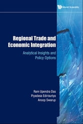 Regional Trade and Economic Integration - Analytical Insights and Policy Options ebook by Ram Upendra Das,Piyadasa Edirisuriya,Anoop Swarup