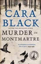Murder in Montmartre - An Aimee Leduc Investigation ebook by Cara Black