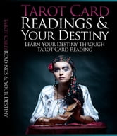 Tarot Card Readings And Your Destiny ebook by Anonymous