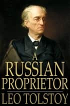 A Russian Proprietor ebook by Leo Tolstoy,Nathan Haskell Dole