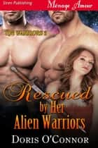 Rescued by Her Alien Warriors ebook by