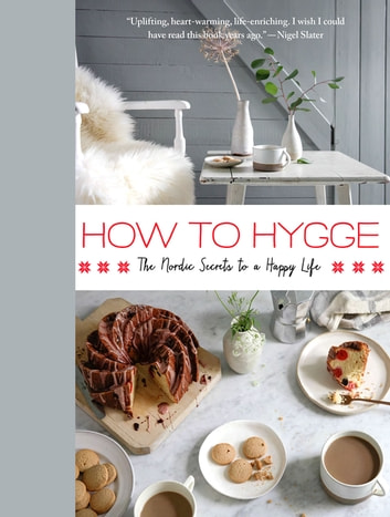 How to Hygge - The Nordic Secrets to a Happy Life ebook by Signe Johansen