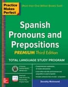 Practice Makes Perfect Spanish Pronouns and Prepositions, Premium 3rd Edition ekitaplar by Dorothy Richmond
