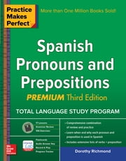 Practice Makes Perfect Spanish Pronouns and Prepositions, Premium 3rd Edition ebook by Dorothy Richmond