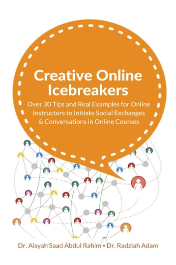 Creative Online Icebreakers: Over 30 Tips and Real Examples for Online Instructors to Initiate Social Exchanges and Conversations in Online Courses ebook by Dr. Aisyah Saad,Dr. Radziah Adam