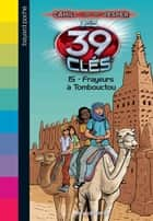 Les 39 clés - Cahill contre Vesper, Tome 05 - Frayeurs à Tombouctou eBook by Philippe Masson, Vanessa Rubio-Barreau, Roland Smith