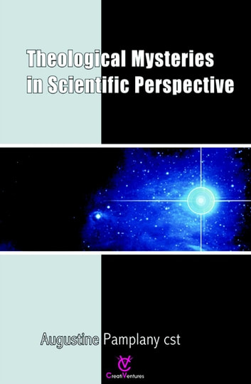 Theological Mysteries In Scientific Perspective ebook by Dr. Augustine Pamplany