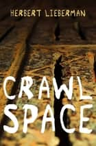 Crawlspace eBook by Herbert Lieberman