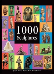 1000 Sculptures ebook by Joseph Manca, Patrick Bade, Sarah Costello,...