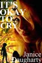It's Okay to Cry ebook by Janice Daugharty