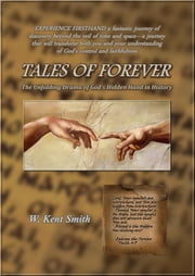 Tales of Forever - The Unfolding Drama of God's Hidden Hand in History ebook by W. Kent Smith