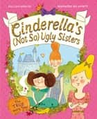 Cinderella's Not So Ugly Sisters - The True Fairy Tale ebook by Gillian Shields, Berengere Delaporte