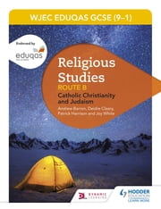 WJEC Eduqas GCSE (9-1) Religious Studies Route B: Catholic Christianity and Judaism ekitaplar by Andrew Barron, Deirdre Cleary, Patrick Harrison,...
