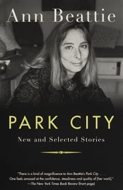 Park City - New and Selected Stories ebook by Ann Beattie