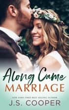 Along Came Marriage ebook by J. S. Cooper