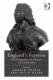 England's Fortress - New Perspectives on Thomas, 3rd Lord Fairfax ebook by Dr Andrew Hopper,Dr Philip Major