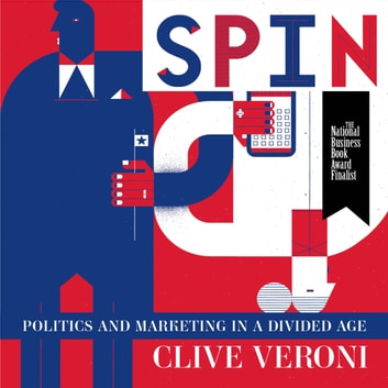 Spin - How Politics Has the Power to Turn Marketing on Its Head audiobook by Clive Veroni