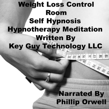 Weight Loss Control Room Self Hypnosis Hypnotherapy Meditation audiobook by Key Guy Technology LLC