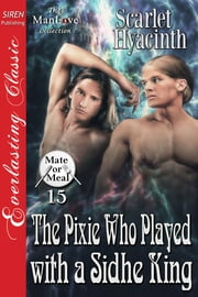 The Pixie Who Played with a Sidhe King ebook by Scarlet Hyacinth