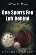 One Sports Fan Left Behind ebook by William D. Butler