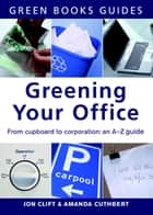 Greening Your Office - An A-Z Guide ebook by Jon Clift, Amanda Cuthbert