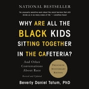 Why Are All the Black Kids Sitting Together in the Cafeteria? - And Other Conversations About Race audiobook by Beverly Daniel Tatum