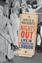 Nights Out: Life in Cosmopolitan London ebook by Judith Walkowitz