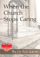 When the Church Stops Caring ebook by Beth Murray
