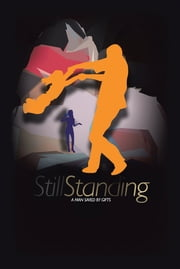 Still Standing - A Man Saved by Gifts ebook by Zay Maxwell