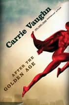 After the Golden Age ebook by Carrie Vaughn
