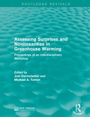 Assessing Surprises and Nonlinearities in Greenhouse Warming - Proceedings of an Interdisciplinary Workshop ebook by Joel Darmstadter,Michael A. Toman