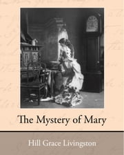 The Mystery of Mary ebook by Hill, Grace Livingston