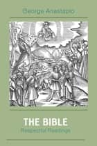 The Bible - Respectful Readings ebook by George Anastaplo