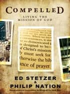 Compelled: Living the Mission of God ebook by Ed Stetzer,Philip Nation