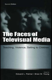 The Faces of Televisual Media - Teaching, Violence, Selling To Children ebook by Edward L. Palmer,Brian M. Young