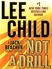 Not a Drill: A Jack Reacher Short Story ebook by Lee Child