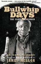 Bullwhip Days - The Slaves Remember: An Oral History ebook by James Mellon