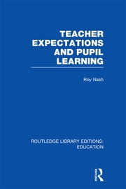 Teacher Expectations and Pupil Learning (RLE Edu N) ebook by Roy Nash