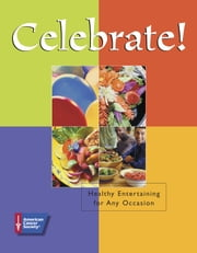 Celebrate! - Healthy Entertaining for Any Occasion ebook by American Cancer Society
