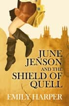 June Jenson and the Shield of Quell ebook by Emily Harper