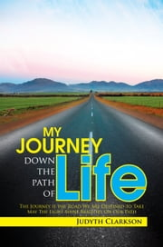 My Journey Down The Path Of Life ebook by Judyth Clarkson