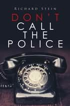Dont Call the Police ebook by Richard Stein