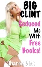 Big Clint Seduced Me With Free Books - BIG CLINT ebook by Sharon Dick