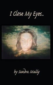 I Close My Eyes.. ebook by Sandra Mally