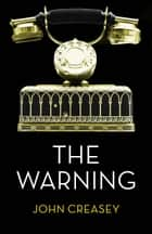 The Warning: (Writing as Anthony Morton) ebook by John Creasey
