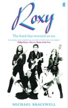 Re-make/Re-model - Art, Pop, Fashion and the making of Roxy Music, 1953-1972 eBook by Michael Bracewell