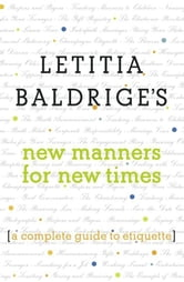 Letitia Baldrige's New Manners for New Times - A Complete Guide to Etiquette ebook by Letitia Baldrige