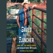 Saved by the Rancher - Book One: The Hunted Series audiobook by Jennifer Ryan